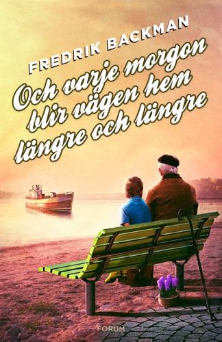 Fredrik Backman - Och varje morgon blir vägen hem längre och längre