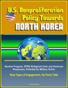 US Nonproliferation Policy Towards North Korea Nuclear Program DPRK Belligerent Acts And American Responses Potential For Military Action New Types Of Engagement Six-Party Talks