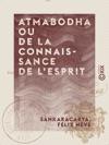 Atmabodha Ou De La Connaissance De Lesprit - Version Commente Du Pome Vdantique De Ankara Acharya
