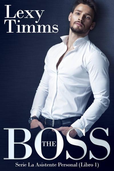 THE BOSS: Serie la asistente personal (libro 1) por Lexy Timms