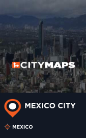City Maps Mexico City Mexico