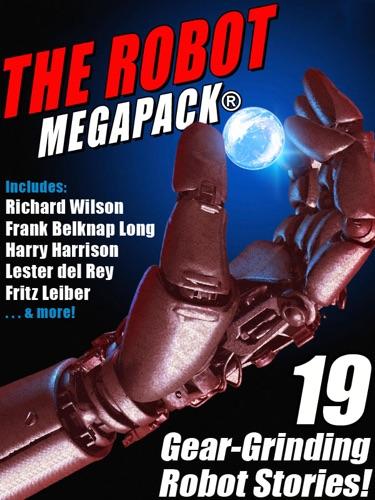 Fritz Leiber, Harry Harrison, Lester del Rey, Richard Wilson & Philip K. Dick - The Robot MEGAPACK®