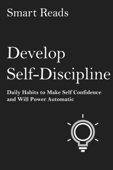 Develop Self Discipline: Daily Habits to Make Self Confidence and Willpower Automatic