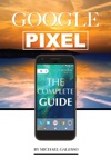 Google Pixel The Complete Guide