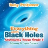 Everything About Black Holes Astronomy Books Grade 6  Astronomy & Space Science