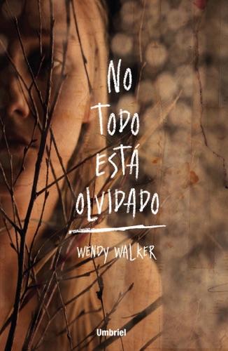 Wendy Walker - No todo está olvidado