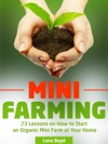 Mini Farming 23 Lessons On How To Start An Organic Mini Farm At Your Home
