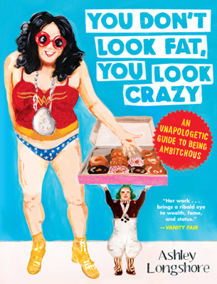 You Don't Look Fat, You Look Crazy - Ashley Longshore book