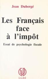 Les Français face à l'impôt : essai de psychologie fiscale