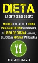 Dieta: La Dieta De Los 30 Días:  Mejores Recetas De La Cocina Para Bajar De Peso Saludablemente, Su Libro De Cocina Saludable, Deliciosas Recetas Saludables