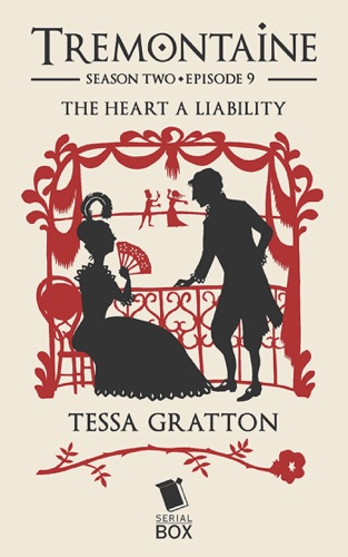 Tessa Gratton, Mary Anne Mohanraj, Joel Derfner, Racheline Maltese, Paul Witcover, Alaya Dawn Johnson & Ellen Kushner - The Heart a Liability (Tremontaine Season 2 Episode 9)