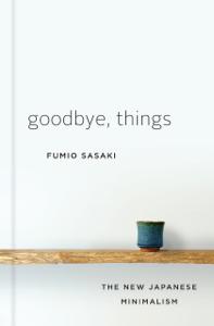 Goodbye, Things: The New Japanese Minimalism La couverture du livre martien