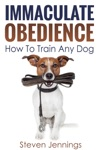 Immaculate Obedience How To Train Any Dog