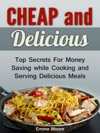 Cheap And Delicious Top Secrets For Money Saving While Cooking And Serving Delicious Meals