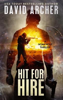 David Archer - Hit For Hire: A Noah Wolf Thriller book
