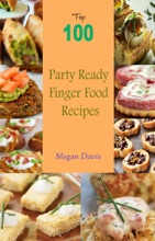 Top 100 Party Ready Finger Food Recipes