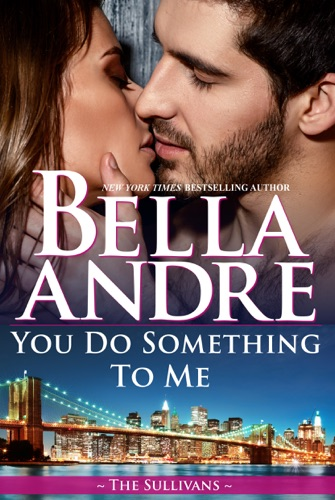 Bella Andre - You Do Something to Me (The Sullivans)