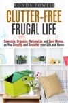 Clutter-Free Frugal Life Downsize Organize Rationalize And Save Money As You Simplify And Declutter Your Life And Home