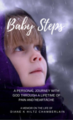 Baby Steps: A Personal Journey with God through a Lifetime of Pain and Heartache