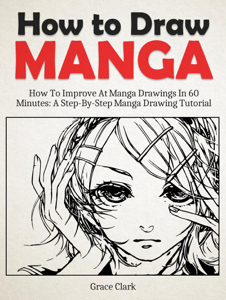 How to Draw Manga: Improve At Manga Drawings In 60 Minutes - A Step-By-Step Manga Drawing Tutorial Copertina del libro