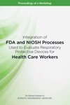 Integration Of FDA And NIOSH Processes Used To Evaluate Respiratory Protective Devices For Health Care Workers