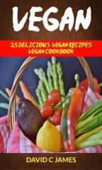 Vegan: 25 Delicious Vegan Recipes Vegan Cookbook