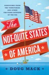 The Not-Quite States Of America Dispatches From The Territories And Other Far-Flung Outposts Of The USA