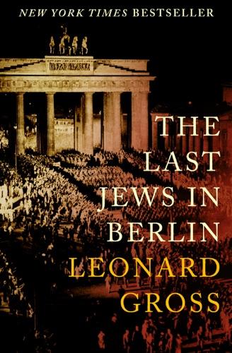 Leonard Gross - The Last Jews in Berlin