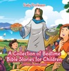 A Collection Of Bedtime Bible Stories For Children  Childrens Jesus Book