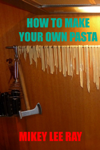 How To Make Your Own Pasta