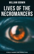Lives Of The Necromancers (The Greatest Paranormal Legends Throughout The Ages)