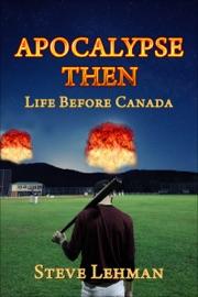 Apocalypse Then Life Before Canada