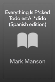 Everything Is F*cked \ Todo estA j*dido (Spanish edition) PDF Download