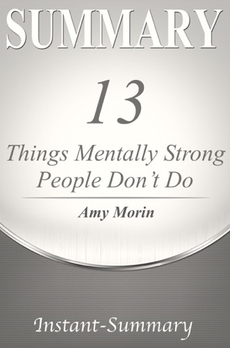 Instant-Summary - 13 Things Mentally Strong People Don't Do