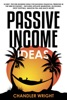 Passive Income: Ideas - 35 Best, Proven Business Ideas For Building Financial Freedom In The New Economy - Includes Affiliate Marketing, Blogging, Dropshipping And Much More!