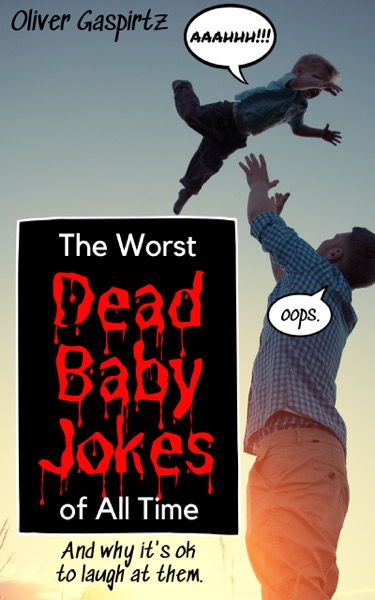 The Worst Dead Baby Jokes of All Time (And Why It's Ok To Laugh At Them)