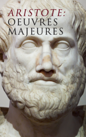 Aristote: Oeuvres Majeures