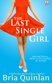 The Last Single Girl - Bria Quinlan book summary