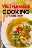 Vietnamese Home Cooking: Is No Longer a Mystery: A Vietnamese Cookbook for All Tastes - Vietnamese Cooking Is So Fun!