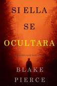 Si Ella Se Ocultara (Un Misterio Kate Wise—Libro 4) Book Cover