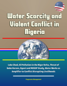 Water Scarcity and Violent Conflict in Nigeria: Lake Chad, Oil Pollution in the Niger Delta, Threat of Boko Haram, Ogoni and MOSOP Study, Water Works as Amplifier to Conflict Disrupting Livelihoods