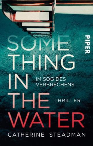 Catherine Steadman - Something in the Water – Im Sog des Verbrechens