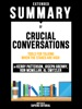 Extended Summary Of Crucial Conversations: Tools For Talking When The Stakes Are High - By Kerry Patterson, Joseph Grenny, Ron McMillan, Al Switzler