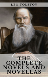 Leo Tolstoy: The Complete Novels and Novellas