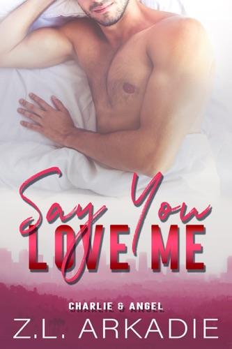 Z.L. Arkadie - Say You Love Me