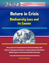 Nature in Crisis: Biodiversity Loss and its Causes - Discussion of Comprehensive Review Finding That Nature's Dangerous Decline is Unprecedented with One Million Species Threatened with Extinction