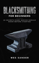 Blacksmithing for Beginners: 20 Secrets Every Novice Should Know Before Starting