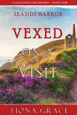 Fiona Grace - Vexed on a Visit (A Lacey Doyle Cozy Mystery—Book 4) book