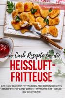 Yvonne Neumann - Low Carb Rezepte für die Heißluftfritteuse Das Kochbuch für Mittagessen Abendessen Desserts artwork