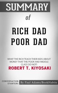 Summary of Rich Dad Poor Dad: What The Rich Teach Their Kids About Money - That The Poor And Middle Class Do Not! by Robert T. Kiyosaki  Conversation Starters Book Cover